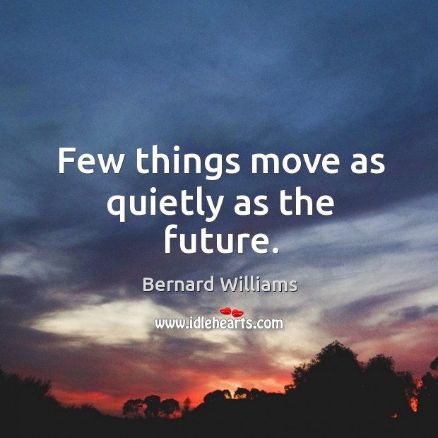 Few things move as quietly as the future. Image