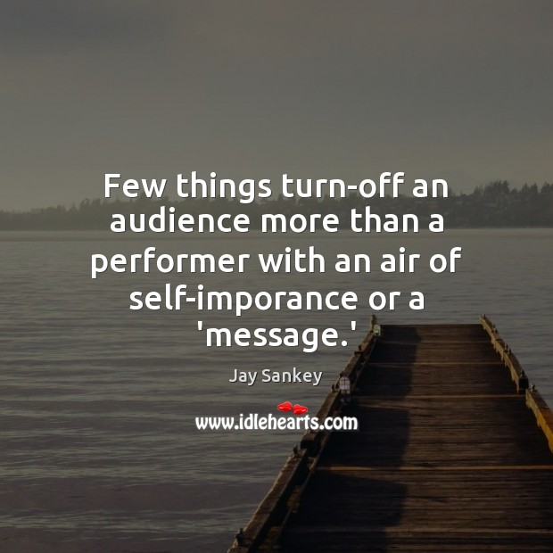 Few things turn-off an audience more than a performer with an air Image