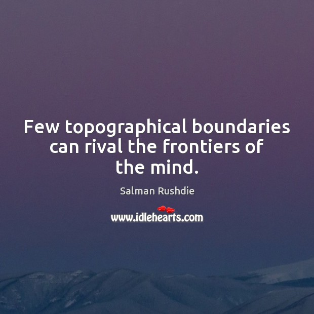 Image, Few topographical boundaries can rival the frontiers of the mind.