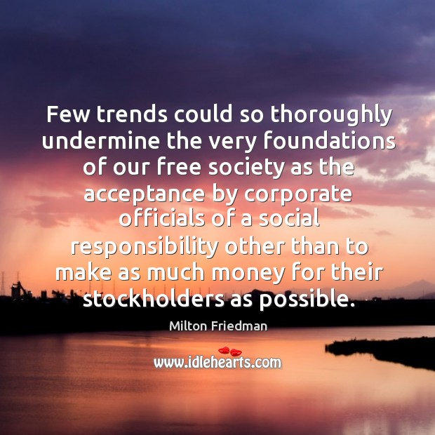 Few trends could so thoroughly undermine the very foundations of our free Social Responsibility Quotes Image