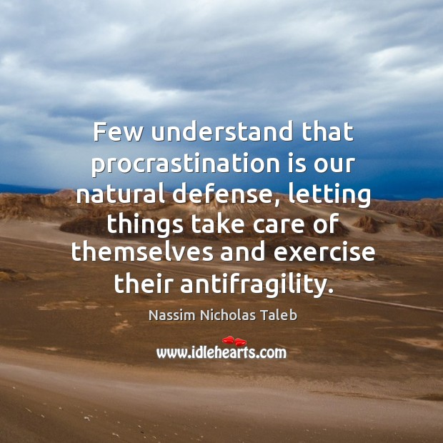 Few understand that procrastination is our natural defense, letting things take care Image