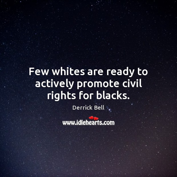 Image, Few whites are ready to actively promote civil rights for blacks.