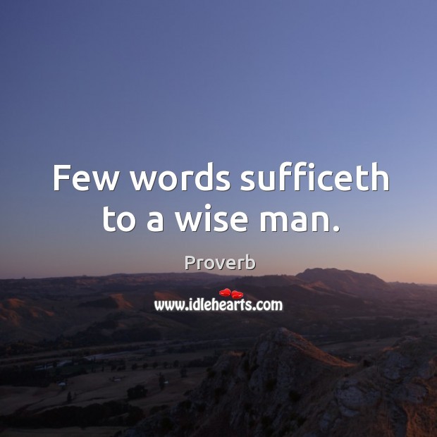 Few words sufficeth to a wise man. Image