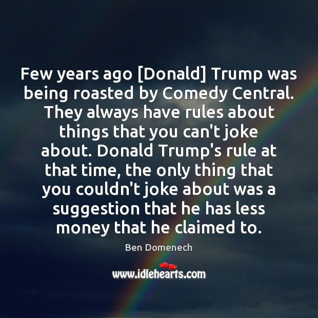 Image, Few years ago [Donald] Trump was being roasted by Comedy Central. They