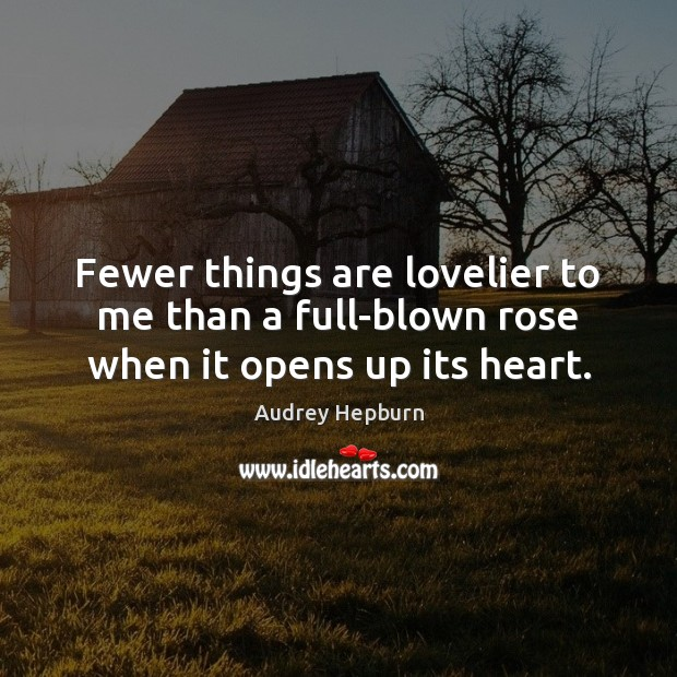 Image, Fewer things are lovelier to me than a full-blown rose when it opens up its heart.