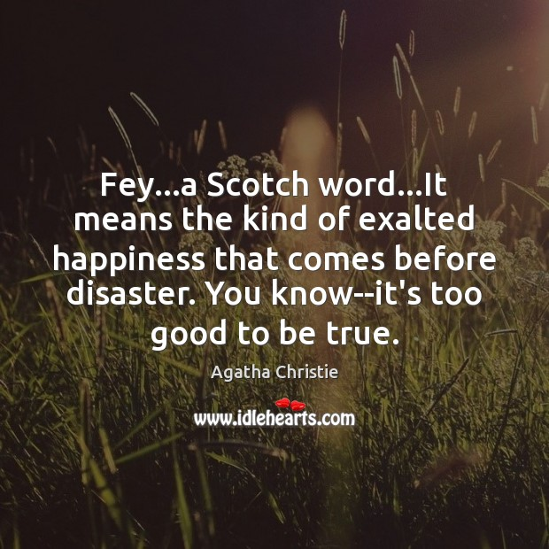 Fey…a Scotch word…It means the kind of exalted happiness that Too Good To Be True Quotes Image