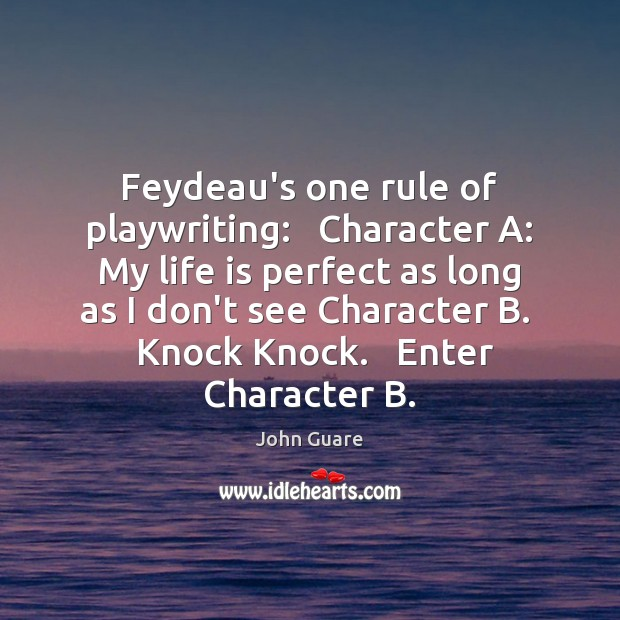 Feydeau's one rule of playwriting:   Character A: My life is perfect as Image