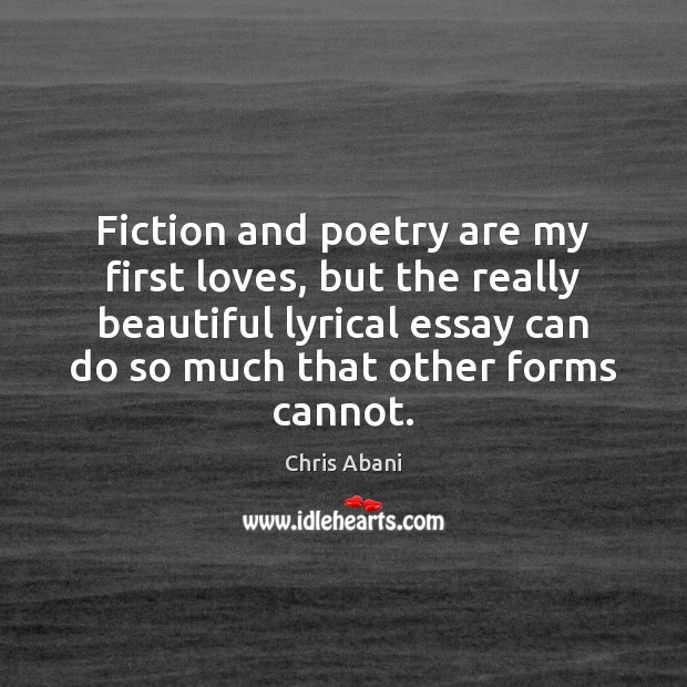 Image, Fiction and poetry are my first loves, but the really beautiful lyrical