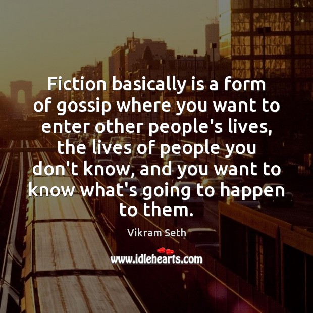 Fiction basically is a form of gossip where you want to enter Image