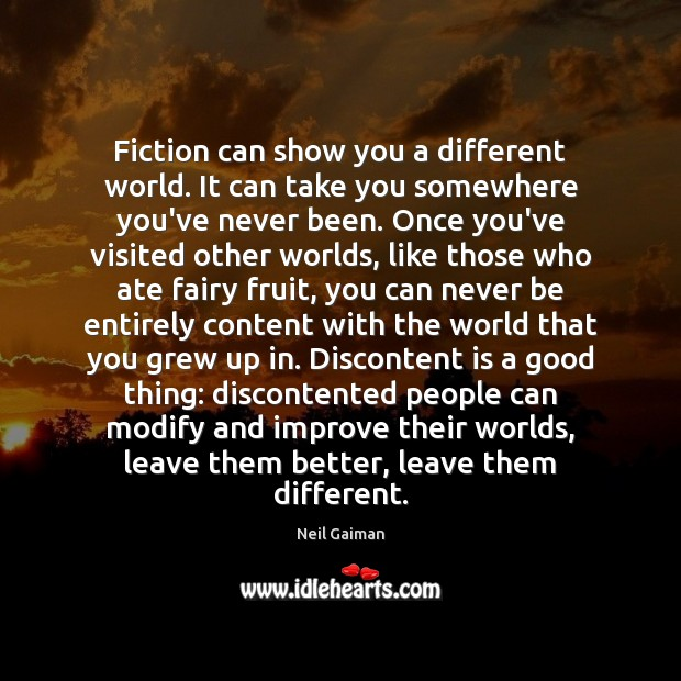 Image, Fiction can show you a different world. It can take you somewhere