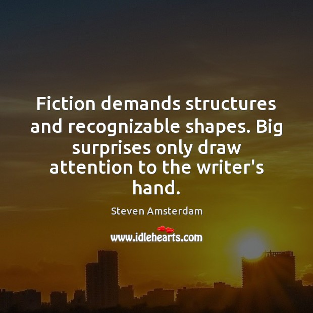 Fiction demands structures and recognizable shapes. Big surprises only draw attention to Image