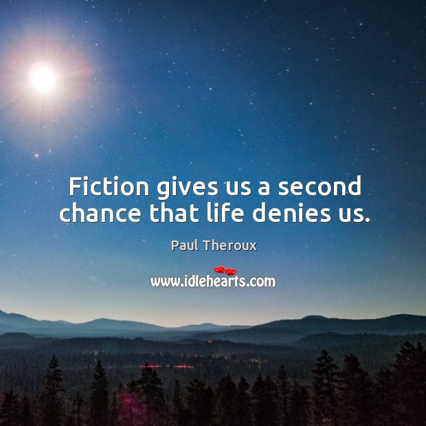 Fiction gives us a second chance that life denies us. Image