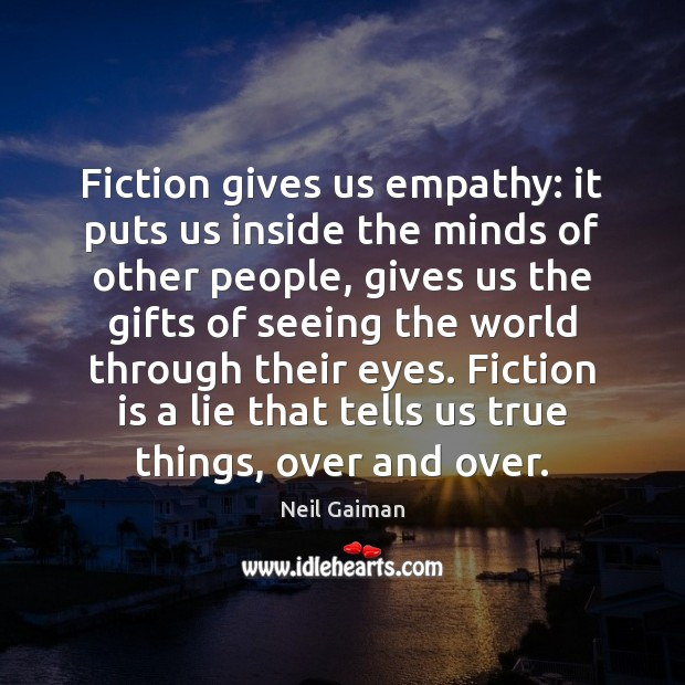 Fiction gives us empathy: it puts us inside the minds of other Image