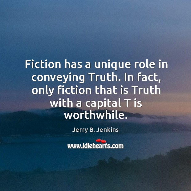 Fiction has a unique role in conveying truth. In fact, only fiction that is truth with a capital t is worthwhile. Image