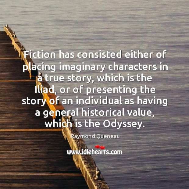 Fiction has consisted either of placing imaginary characters in a true story Image