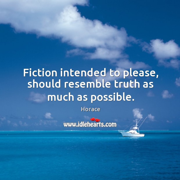Fiction intended to please, should resemble truth as much as possible. Image