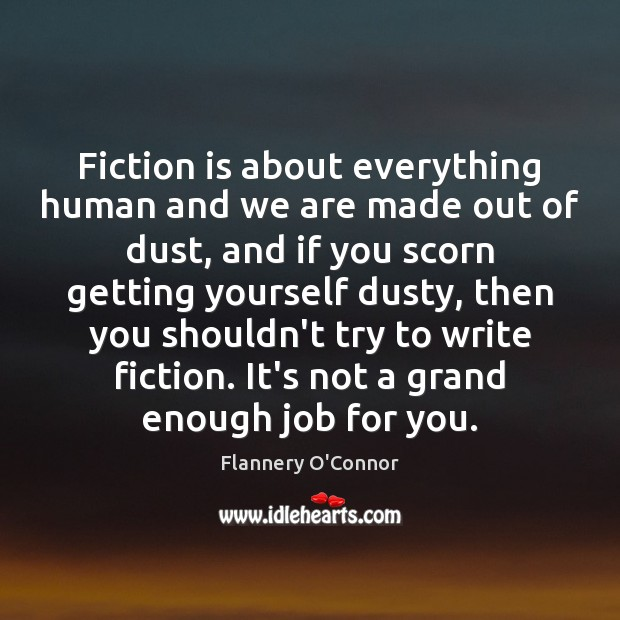 Image, Fiction is about everything human and we are made out of dust,