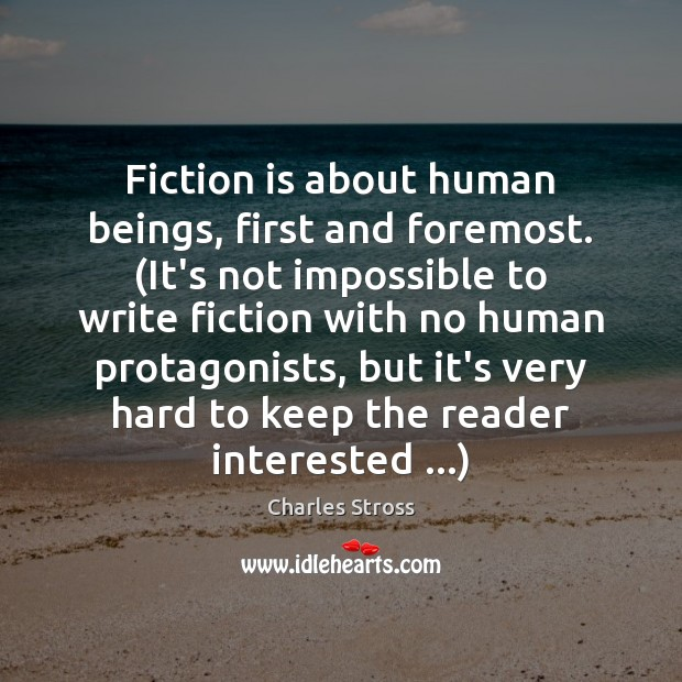 Fiction is about human beings, first and foremost. (It's not impossible to Image