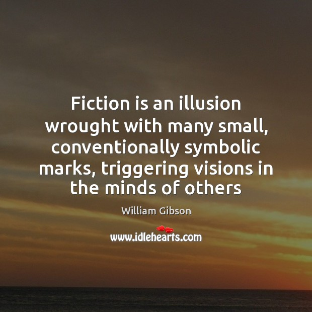 Fiction is an illusion wrought with many small, conventionally symbolic marks, triggering Image