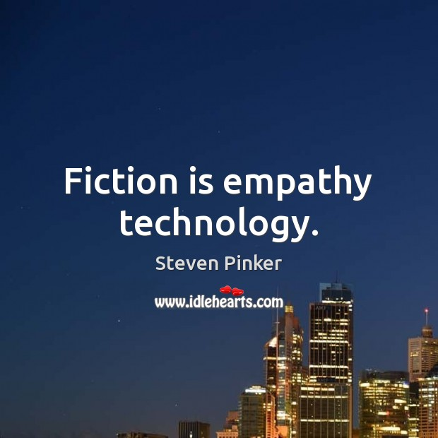Fiction is empathy technology. Image