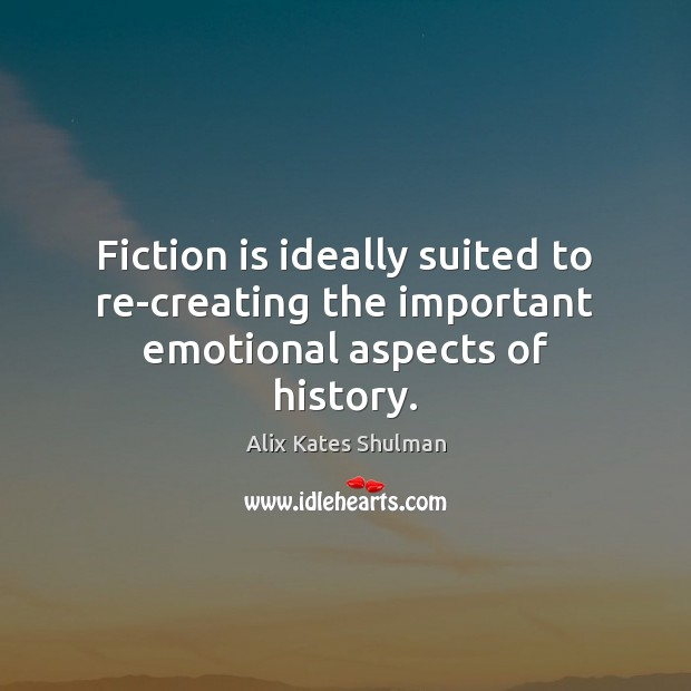 Image, Fiction is ideally suited to re-creating the important emotional aspects of history.