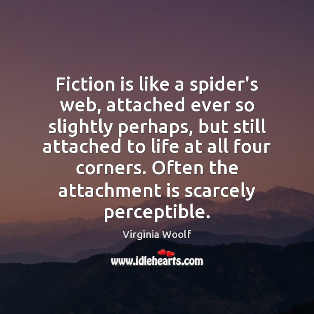 Image, Fiction is like a spider's web, attached ever so slightly perhaps, but