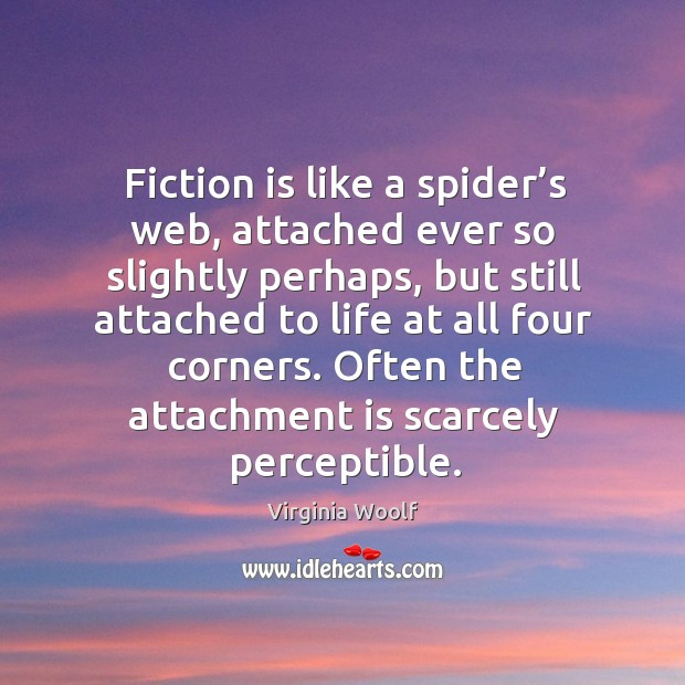 Fiction is like a spider's web, attached ever so slightly perhaps Image