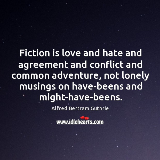 Image, Fiction is love and hate and agreement and conflict and common adventure,