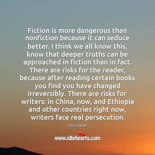 Image, Fiction is more dangerous than nonfiction because it can seduce better. I