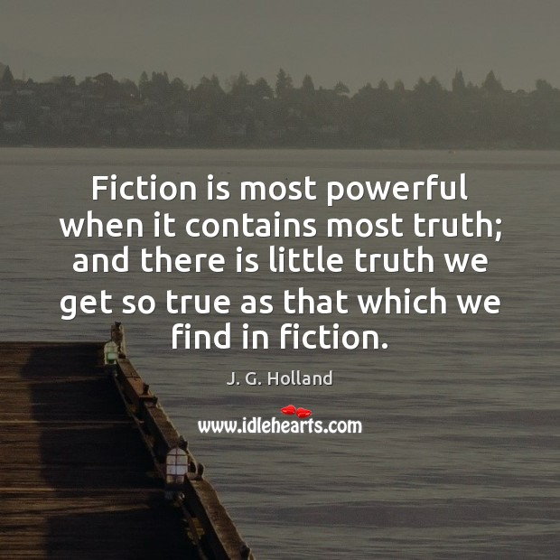 Fiction is most powerful when it contains most truth; and there is Image