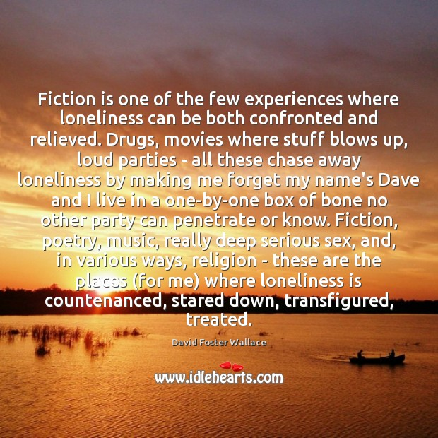 Fiction is one of the few experiences where loneliness can be both Loneliness Quotes Image