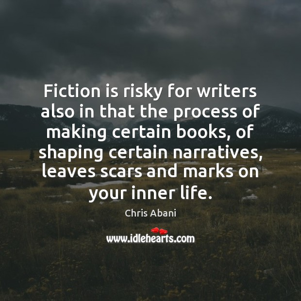 Image, Fiction is risky for writers also in that the process of making