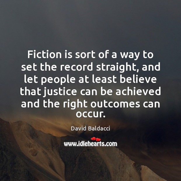 Fiction is sort of a way to set the record straight, and David Baldacci Picture Quote