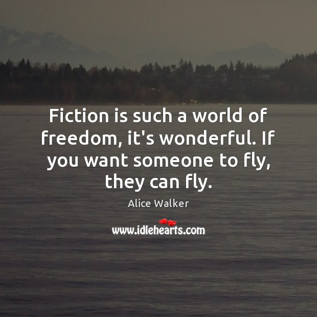 Fiction is such a world of freedom, it's wonderful. If you want Image