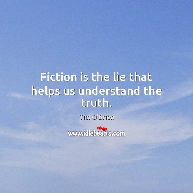 Fiction is the lie that helps us understand the truth. Tim O'Brien Picture Quote