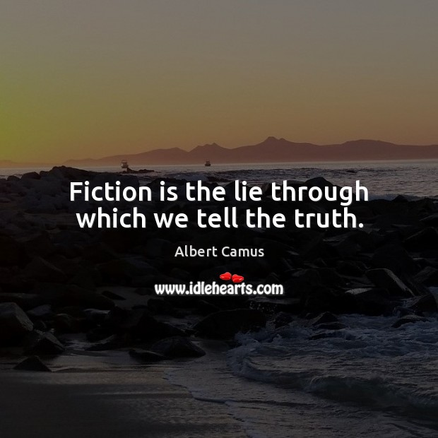 Fiction is the lie through which we tell the truth. Image
