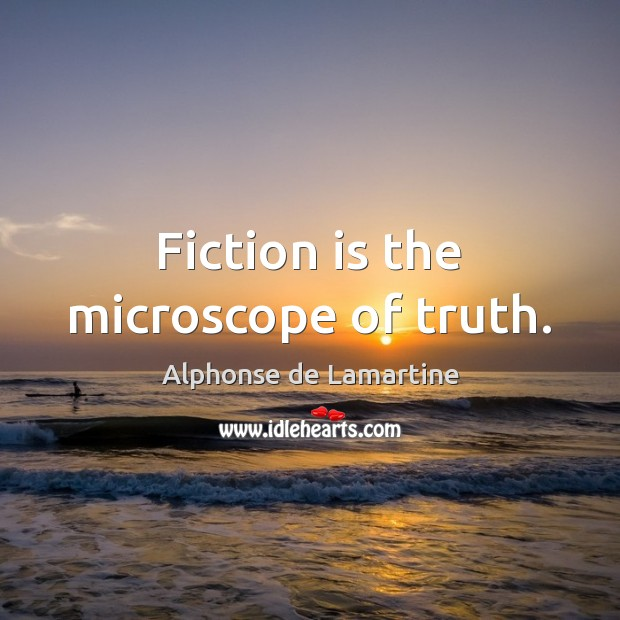Fiction is the microscope of truth. Alphonse de Lamartine Picture Quote