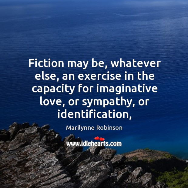 Image, Fiction may be, whatever else, an exercise in the capacity for imaginative