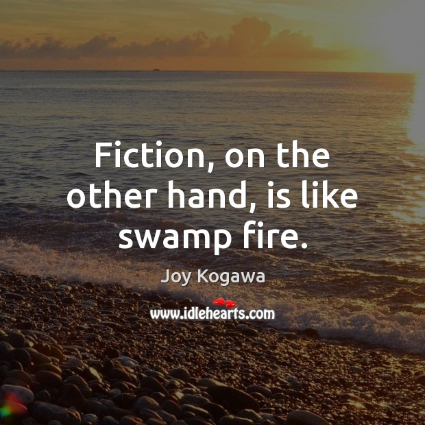 Fiction, on the other hand, is like swamp fire. Image