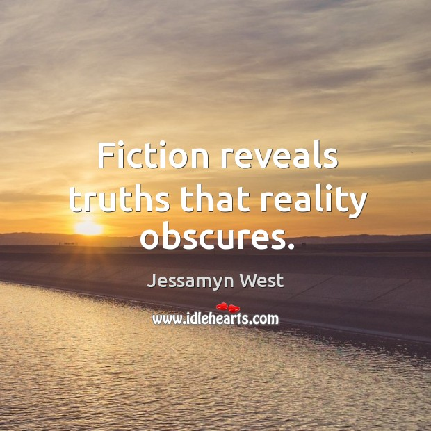 Fiction reveals truths that reality obscures. Image