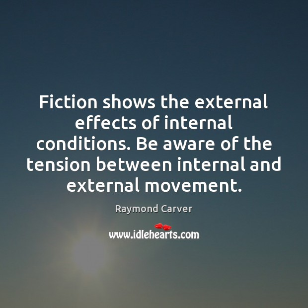 Fiction shows the external effects of internal conditions. Be aware of the Image