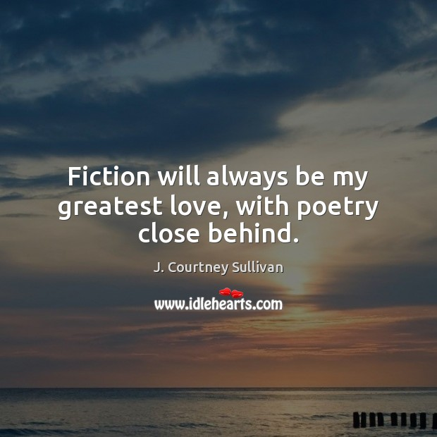 Fiction will always be my greatest love, with poetry close behind. Image