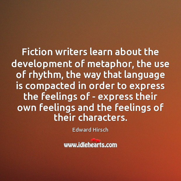 Image, Fiction writers learn about the development of metaphor, the use of rhythm,