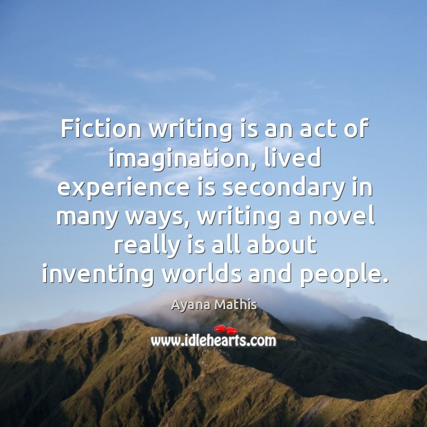 Image, Fiction writing is an act of imagination, lived experience is secondary in
