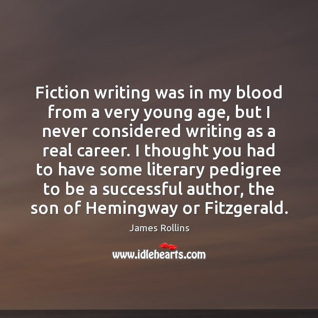 James Rollins Picture Quote image saying: Fiction writing was in my blood from a very young age, but