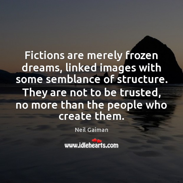 Fictions are merely frozen dreams, linked images with some semblance of structure. Image