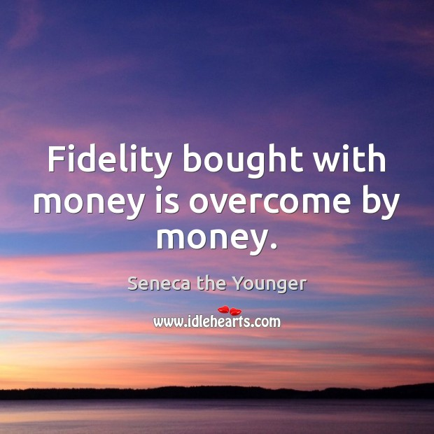 Image, Fidelity bought with money is overcome by money.
