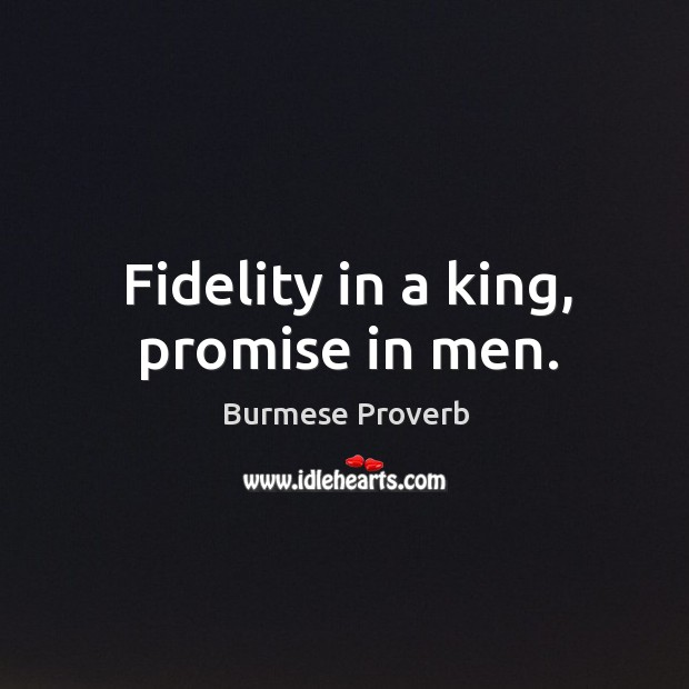 Fidelity in a king, promise in men. Burmese Proverbs Image