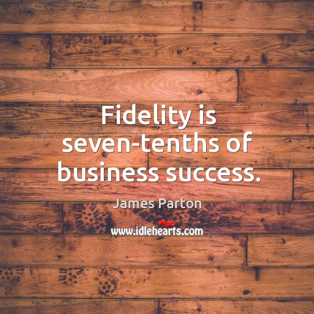 Fidelity is seven-tenths of business success. Image