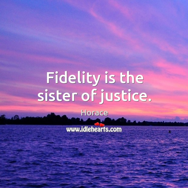 Fidelity is the sister of justice. Image